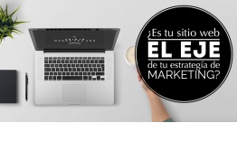 ¿Es tu sitio web, el eje de tu estrategia de marketing?
